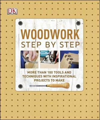 Picture of Woodwork Step by Step : More than 100 Tools and Techniques with Inspirational Projects to Make