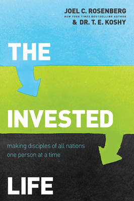 The Invested Life : Making Disciples of All Nations One Person at a Time