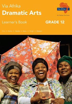 Via Afrika dramatic arts CAPS: Gr 12: Learner's book