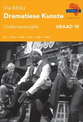 Picture of Via Afrika dramatiese kunste : Graad 10: Onderwysersgids