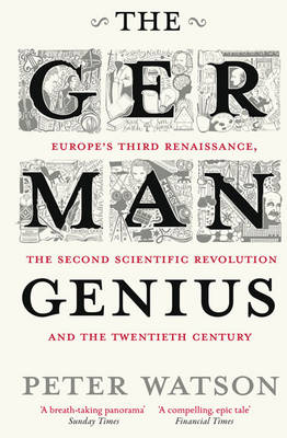 Picture of The German Genius: Europe's Third Renaissance, the Second Scientific Revolution and the Twentieth Century