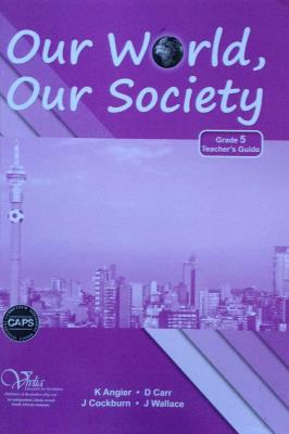 Picture of Our world, our society CAPS: Gr 5: Teacher's guide