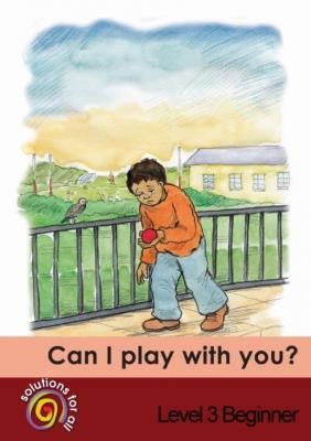 Picture of Can I play with you? : Gr 3: Graded reader : Home language