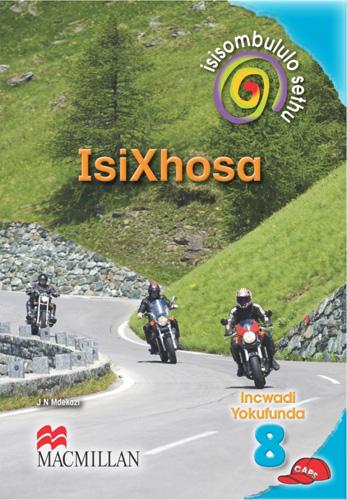 Isisombululo Sethu isiXhosa (Xhosa) Ibanga 8 Incwadi Yokufunda : Grade 8 : Home Language Learners Book