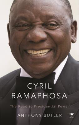 Cyril Ramaphosa : The Road to Presidential Power