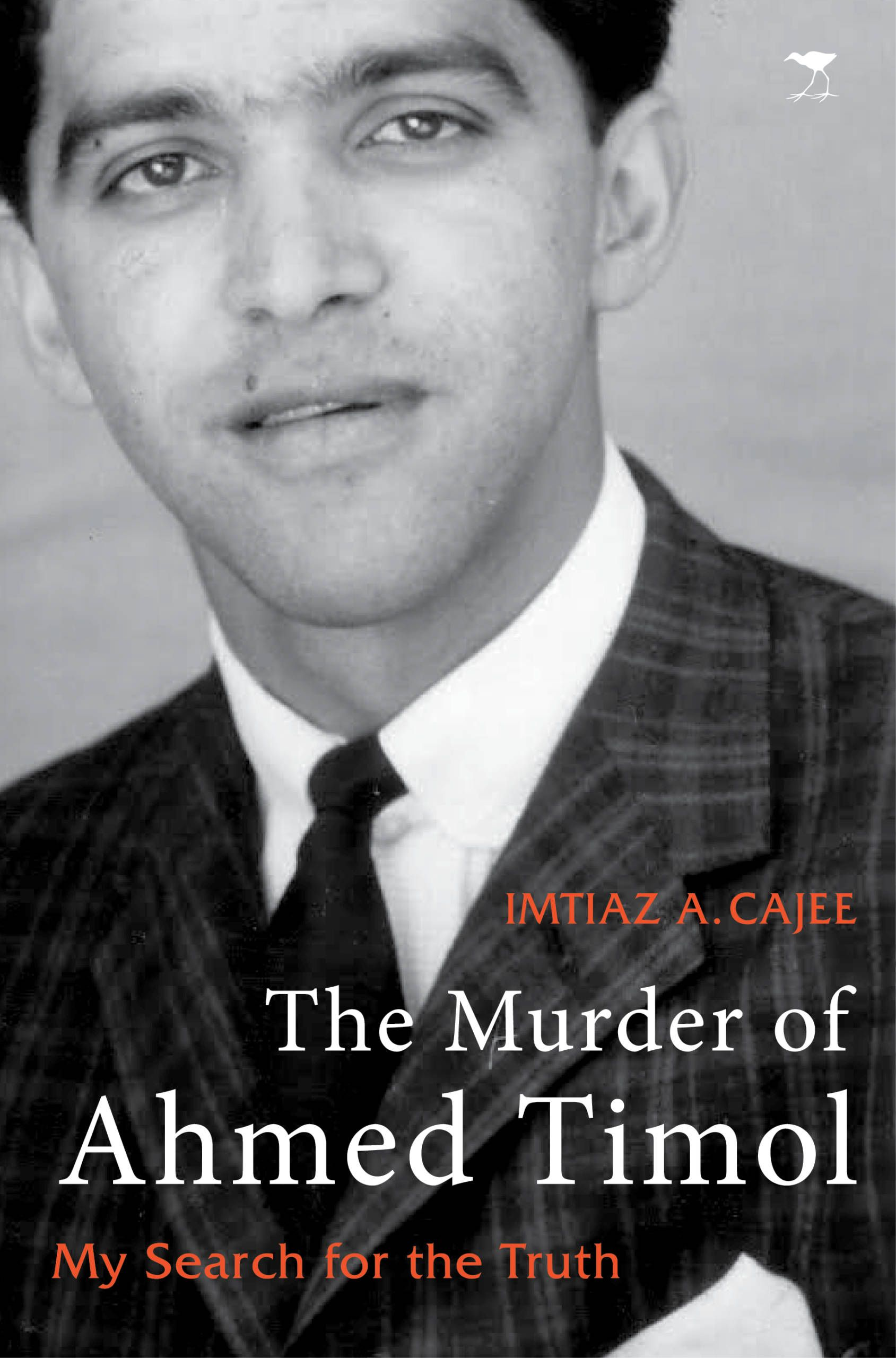The Murder of Ahmed Timol : My Search for the Truth