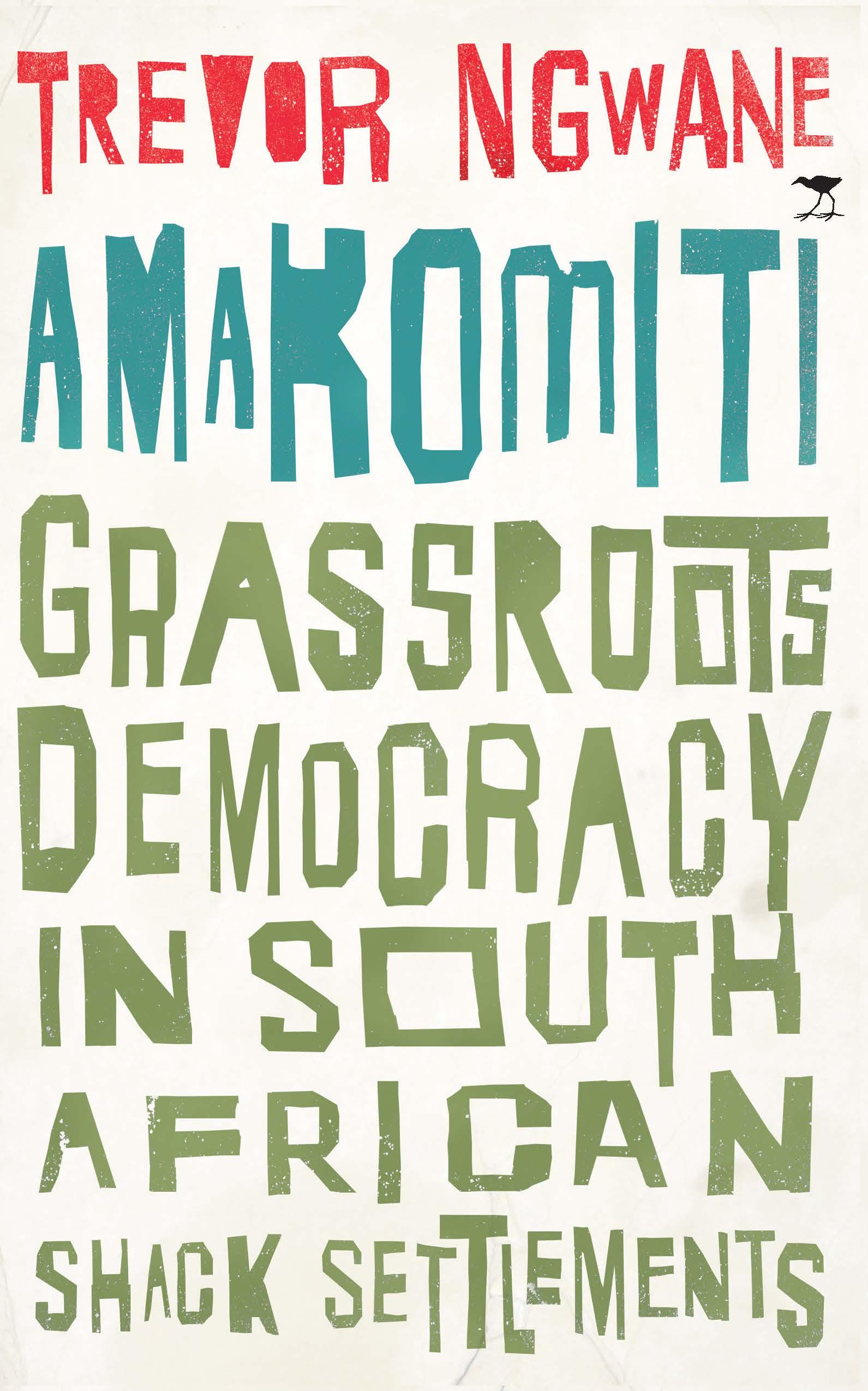 Amakomiti : Grassroots Democracy in South African Shack Settlements