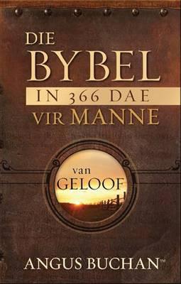 Die Bybel in 366 Dae Vir Manne Van Geloof