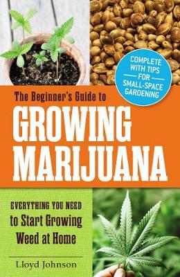 Picture of The Beginner's Guide to Growing Marijuana : Everything You Need to Start Growing Weed at Home