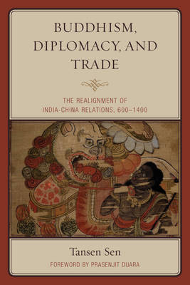 Buddhism, Diplomacy, and Trade : The Realignment of India-China Relations, 600-1400