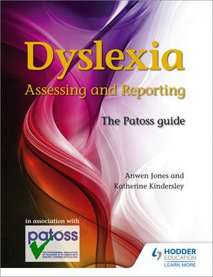 Dyslexia: Assessing and Reporting 2nd Edition : The Patoss guide