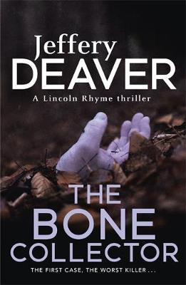 The Bone Collector : The thrilling first novel in the bestselling Lincoln Rhyme mystery series