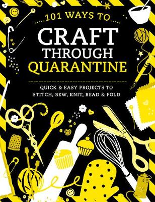 Picture of 101 Ways to Craft Through Quarantine : Quick and Easy Projects to Stitch, Sew, Knit, Bead and Fold