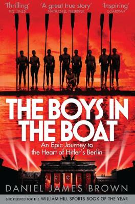 The Boys In The Boat : An Epic Journey to the Heart of Hitler's Berlin