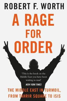 Picture of A Rage for Order: The Middle East in Turmoil, from Tahrir Square to Isis