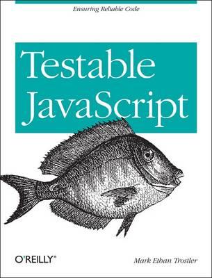Testable JavaScript : Ensuring Reliable Code