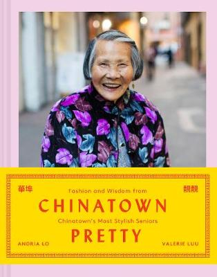 Picture of Chinatown Pretty : Fashion and Wisdom from Chinatown's Most Stylish Seniors