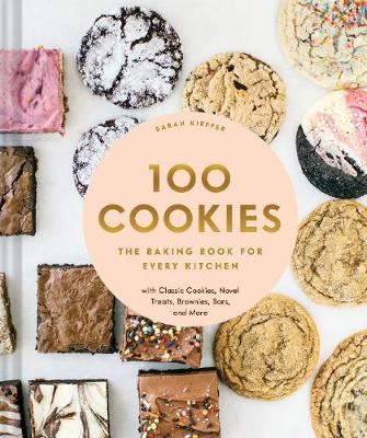 Picture of 100 Cookies : The Baking Book for Every Kitchen, with Classic Cookies, Novel Treats, Brownies, Bars, and More
