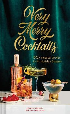 Very Merry Cocktails : 50+ Festive Drinks for the Holiday Season