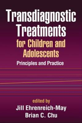 Transdiagnostic Treatments for Children and Adolescents : Principles and Practice