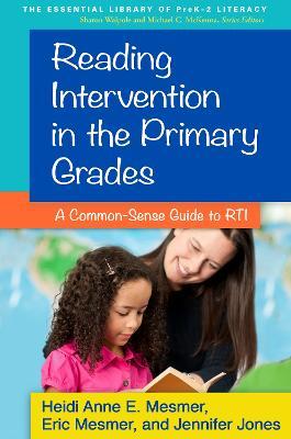 Reading Intervention in the Primary Grades : A Common-Sense Guide to RTI