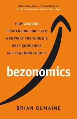 Bezonomics : How Amazon Is Changing Our Lives, and What the World's Companies Are Learning from It