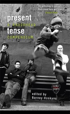 Picture of Present Tense : A Radiohead Compendium