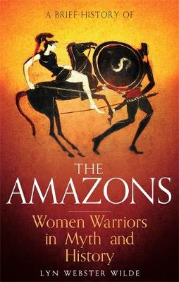 Picture of A Brief History of the Amazons : Women Warriors in Myth and History