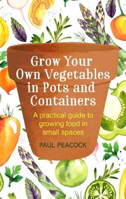 Picture of Grow Your Own Vegetables in Pots and Containers : A practical guide to growing food in small spaces