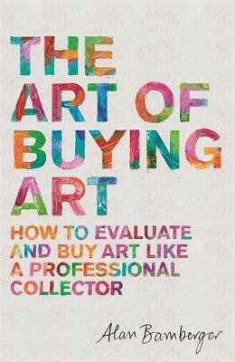Picture of The Art of Buying Art : How to evaluate and buy art like a professional collector