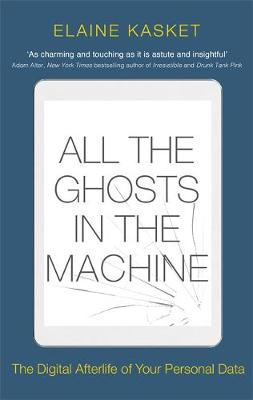 Picture of All the Ghosts in the Machine : The Digital Afterlife of your Personal Data