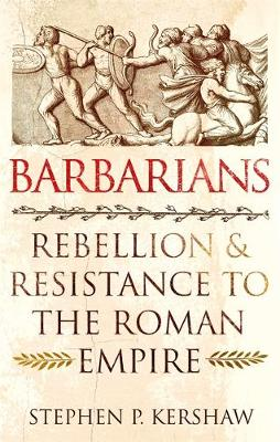 Barbarians : Rebellion and Resistance to the Roman Empire