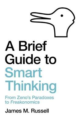 Picture of A Brief Guide to Smart Thinking : From Zeno's Paradoxes to Freakonomics