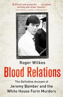 Picture of Blood Relations : The Definitive Account of Jeremy Bamber and the White House Farm Murders