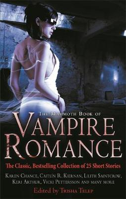 The Mammoth Book of Vampire Romance : The Classic, Bestselling Collection of 25 Short Stories