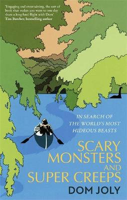 Scary Monsters and Super Creeps : In Search of the World's Most Hideous Beasts