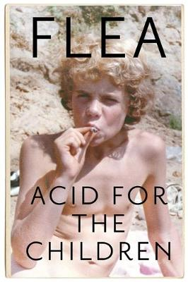 Picture of Acid For The Children - The autobiography of Flea, the Red Hot Chili Peppers legend