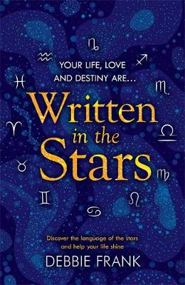 Written in the Stars : Discover the language of the stars and help your life shine