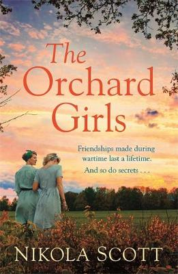 The Orchard Girls : The evocative and heartbreaking new novel of friendship, love and family secrets . . .
