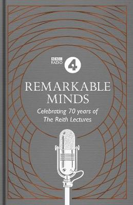 Picture of Remarkable Minds : A Celebration of the Reith Lectures