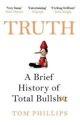 Truth : A Brief History of Total Bullsh*t