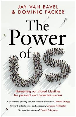 The Power of Us : Harnessing Our Shared Identities for Personal and Collective Success