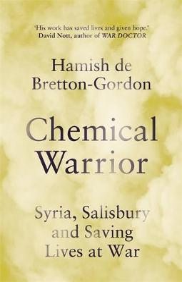 Chemical Warrior : Syria, Salisbury and Saving Lives at War