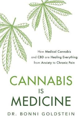 Cannabis is Medicine : How CBD and Medical Cannabis are Healing Everything from Anxiety to Chronic Pain