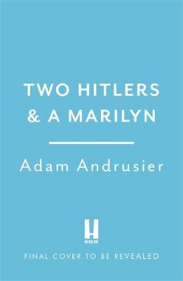 Picture of Two Hitlers and a Marilyn : 'I love this book. It is wise, funny, surprising, touching, and wonderful company.' Jonathan Safran Foer