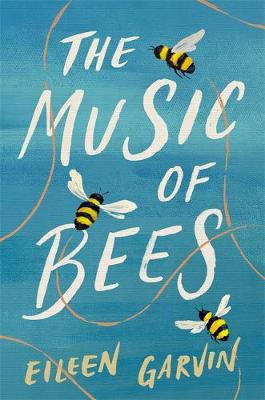 The Music of Bees : A heartwarming and redemptive story about the families we choose for ourselves