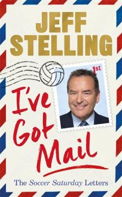 I've Got Mail : The Soccer Saturday Letters