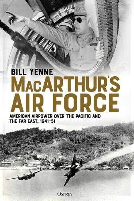 MacArthur's Air Force : American Airpower over the Pacific and the Far East, 1941-51