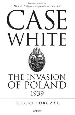 Case White : The Invasion of Poland 1939