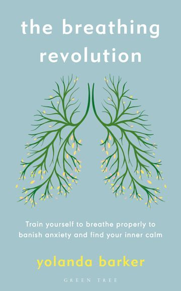 The Breathing Revolution : Train yourself to breathe properly to banish anxiety and find your inner calm